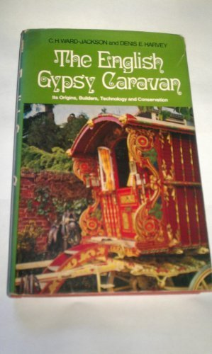 Gypsy Wagon - English Gypsy Caravan: Its Origins, Builders, Technology and Conservation