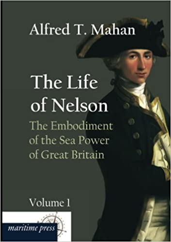 The Life of Nelson: The Embodiment of the Sea Power of Great