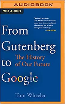 From Gutenberg To Google The History Of Our Future by Tom Wheeler ...