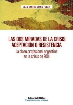 Price comparison product image Las dos miradas de la crisis: aceptación o resistencia. La clase profesional argentina en la crisis de 2001