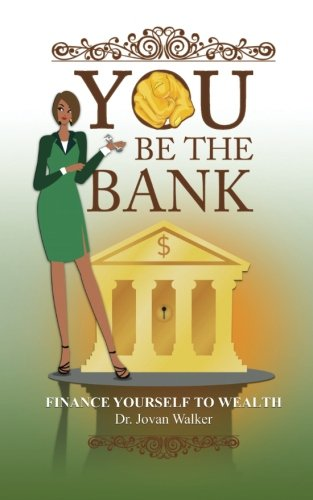 You Be the Bank: Finance Yourself to Wealth!
