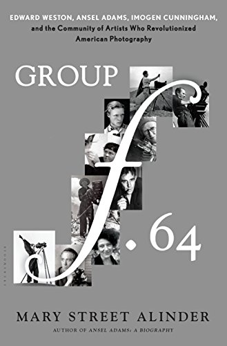 - Group f.64: Edward Weston, Ansel Adams, Imogen Cunningham, and the Community of Artists Who Revolutionized American Photography