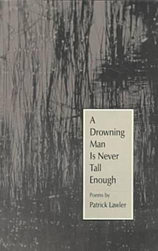 A Drowning Man Is Never Tall Enough: Poems (The Contemporary Poetry Ser.)