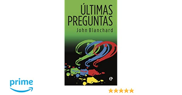 Ultimas Preguntas (Ultimate Questions Spanish): John Blanchard: 9781783970056: Amazon.com: Books