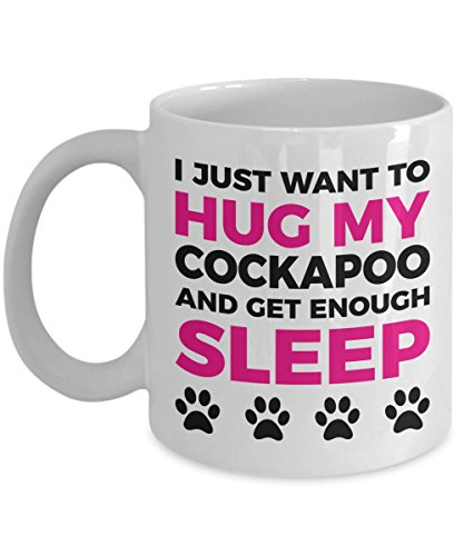 Cockapoo Mug - I Just Want To Hug My Cockapoo and Get Enough Sleep - Coffee Cup - Dog Lover Gifts and Accessories