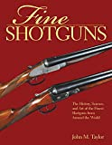 Fine Shotguns: The History, Science, and Art of the