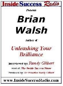 Brian Walsh Interviewed Randy Gilbert on The Inside Success Show