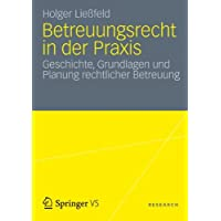 Betreuungsrecht in der Praxis: Geschichte, Grundlagen und Planung Rechtlicher Betreuung (German Edition)