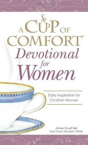 A Cup of Comfort Devotional for Women: Daily Inspiration for Christian Women by Bell, James Stuart, Wilde McLean, Carol (2007) Hardcover