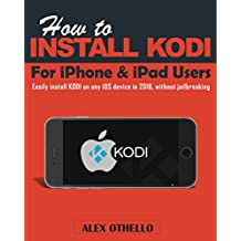 HOW TO INSTALL KODI ON iPHONE OR iPAD: Easily install KODI on ANY iOS device, without jailbreaking: best way of installing KODI for iPhone & iPad Users in 2018