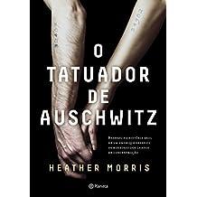 O tatuador de Auschwitz: Baseado na história real de um amor que desafiou os horrores dos campos de concentração
