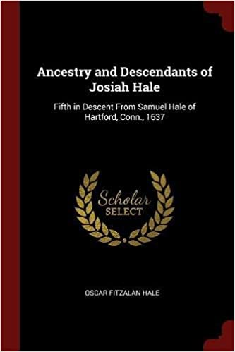 Book Ancestry and Descendants of Josiah Hale: Fifth in Descent From Samuel Hale of Hartford, Conn., 1637