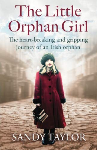 Book cover from The Little Orphan Girl: The heartbreaking and gripping journey of an Irish orphan by Sandy Taylor