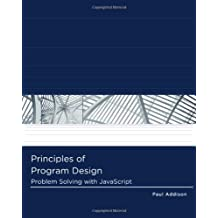Principles of Program Design: Problem-Solving with JavaScript