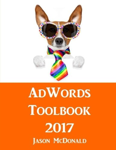 AdWords Toolbook: 2017 Directory of Free Tools for PPC Advertising on Google AdWords, Bing, and Yahoo (Yahoo Word)