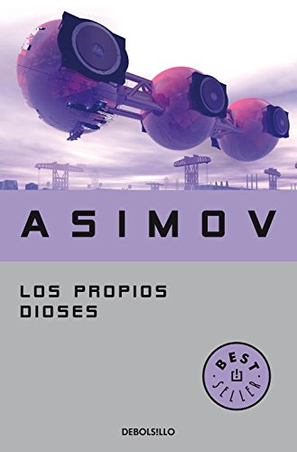 Los propios dioses (BEST SELLER) Tapa blanda – 30 oct 2009 Isaac Asimov DEBOLSILLO 8497938240 Science Fiction - High Tech