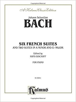Book Johann Sebastian Bach: Six French Suites and Two Suites in a Minor and Eb Major (Kalmus Edition) (1985-03-01)