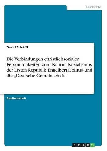 """Download Die Verbindungen christlichsozialer Persönlichkeiten zum Nationalsozialismus der Ersten Republik. Engelbert Dollfuß und die """"Deutsche Gemeinschaft"""" (German Edition) ebook"""