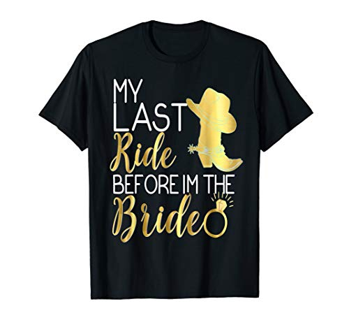 My Last Ride Before I'm The Bride Shirt Wedding Cowboy Boots