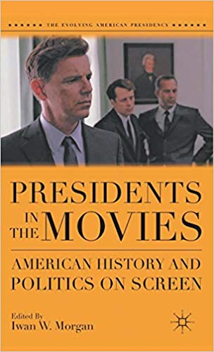 Presidents in the Movies: American History and Politics on