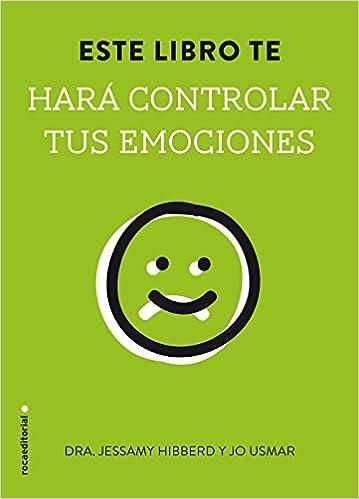 Este Libro Te Hará Controlar Tus Emociones No Ficcion Roca Amazon Es Hibberd Jessamy Isern Carol Libros
