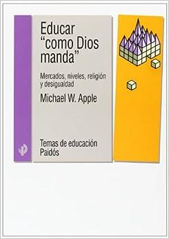 Ebooks Educar «como Dios Manda»: Mercados, Niveles, Religión Y Desigualdad Descargar PDF