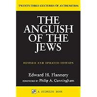 The Anguish of the Jews: Twenty-Three Centuries of Antisemitism