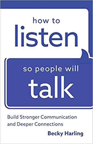 How to Listen So People Will Talk: Build Stronger