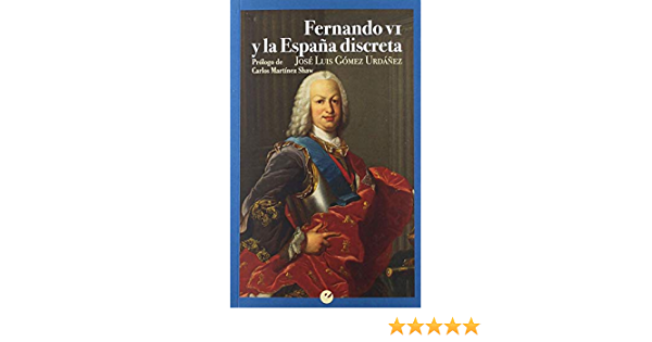 Fernando VI y la España discreta: Amazon.es: Gómez Urdáñez, José Luis, Martínez Shaw, Carlos: Libros