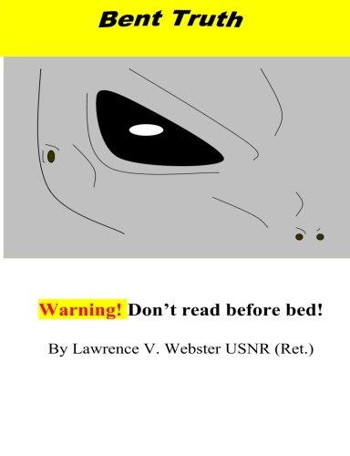 Bent Truth!!!: Warning! Real Extraterrestrial Agenda! Lawrence V. Webster USNR Ret.