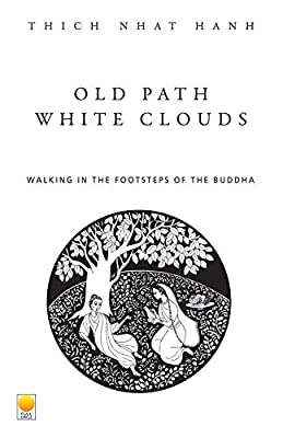 Old Path, White Clouds: Walking in the Footsteps of the Buddha
