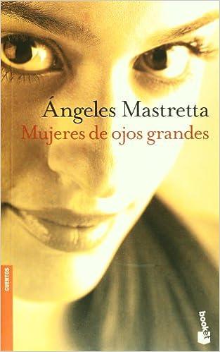Angeles Mastretta Mujeres De Ojos Grandes Pdf
