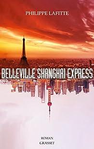 Belleville Shanghai Express par Philippe Lafitte