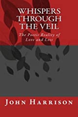 Whispers Through the Veil: The Poetic Reality of Love and Loss (Volume 1) Paperback