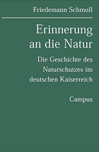 Erinnerung an die Natur: Die Geschichte des Naturschutzes im deutschen Kaiserreich (Geschichte des Natur- und Umweltschutzes)