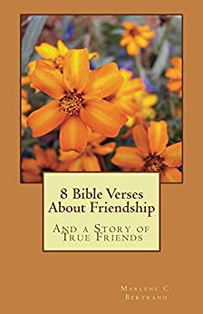 8 Bible Verses About Friendship: And a Story of True Friends by [Bertrand, Marlene C.]