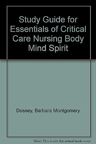 study guide for essentials of critical care nursing body mind spirit rh amazon com critical care nursing study guide pdf critical care nursing study guide pdf
