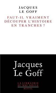 Faut-il vraiment découper l'histoire en tranches ?, Le Goff, Jacques