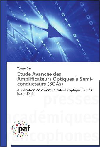 Book Etude Avancée des Amplificateurs Optiques à Semi-conducteurs (SOAs): Application en communications optiques à très haut débit (Omn.Pres.Franc.)