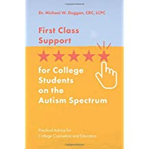 First Class Support for College Students on the Autism Spectrum: Practical Advice for College Counselors and Educators