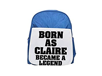 Born as Claire, became a legend Printed Kid s blue Backpack, cute Backpacks