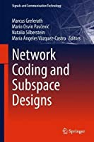 Network Coding and Subspace Designs Front Cover