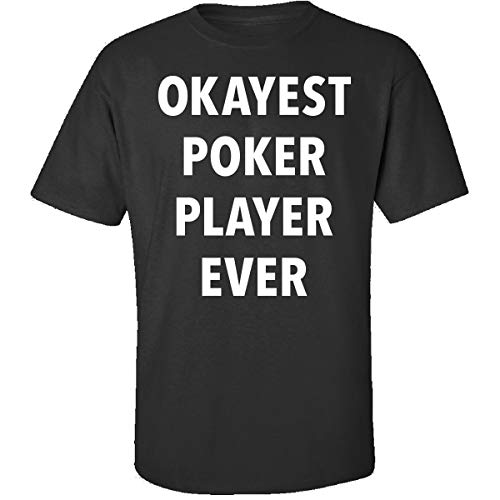 Sierra Goods Okayest Poker Player Ever Sarcastic Funny Saying Office Gift - Adult Shirt (World's Best Poker Player Ever)