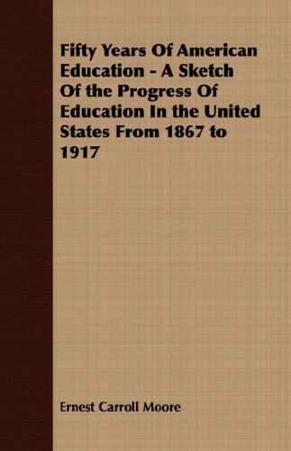 Download Fifty Years Of American Education - A Sketch Of the Progress Of Education In the United States From 1867 to 1917 pdf epub