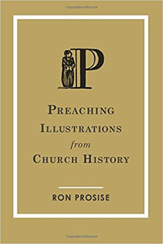Preaching Illustrations from Church History: Ron Prosise