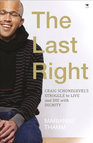 The Last Right: Craig Schonegevel's Struggle to Live and Die with Dignity ebook