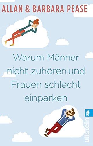 Warum Männer nicht zuhören und Frauen schlecht einparken: Ganz natürliche Erklärungen für eigentlich unerklärliche Schwächen (Ullstein Sachbuch) (German Edition)
