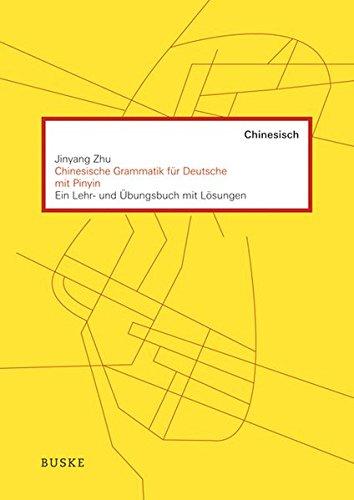 Chinesische Grammatik für Deutsche mit PINYIN: Ein Lehr- und Übungsbuch mit Lösungen
