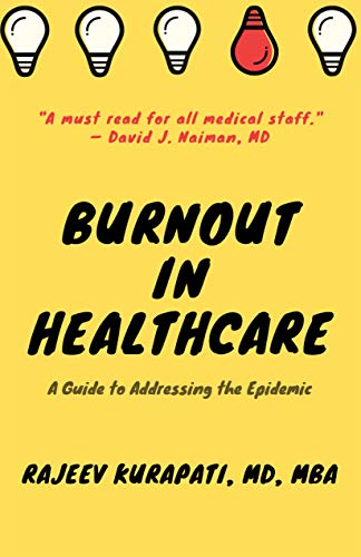 Burnout in Healthcare: A Guide to Addressing the Epidemic by Rajeev Kurapati