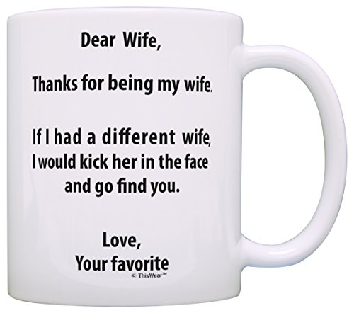 Anniversary Gifts for Wife If I Had a Different Wife I'd Kick Her In Face Wife Gifts for Wife Gift Coffee Mug Tea Cup White (Best Gift For My Wife On Her Birthday)